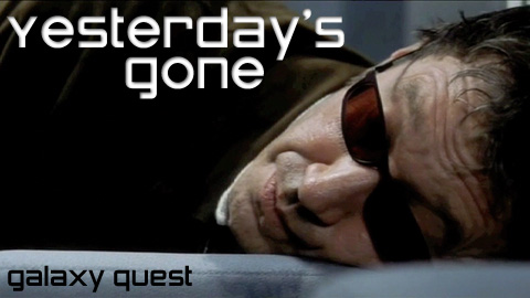 Yesterday's Gone - Galaxy Quest